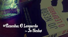 Resenha: O Leopardo - Jo Nesbo #jonesbo #leopard #oleopardo http://literalmentevivendo.com/resenha-o-leopardo-jo-nesbo/