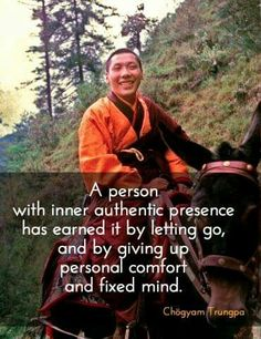 A person with inner authentic presence has earned it by letting go,...