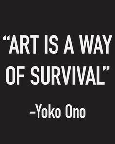 yoko ono   art is a way of survival   best quote