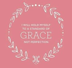 Grace not perfection!
