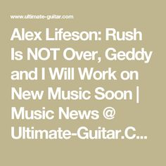 Alex Lifeson: Rush Is NOT Over, Geddy and I Will Work on New Music Soon | Music News @ Ultimate-Guitar.Com