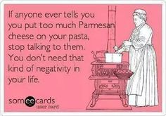 if anyone ever tells you you put too much parmesan on anything... stop talking to them you don't need that negativity in your life