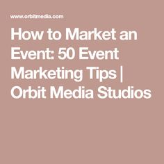 How to Market an Event: 50 Event Marketing Tips | Orbit Media Studios