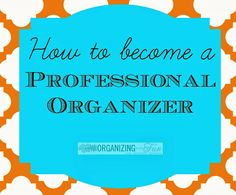 How to become a Professional Organizer. Click here to learn more | OrganizingMadeFun.com