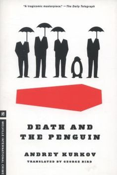 Death and the Penguin by Kurkov, Andrey, Bird, George