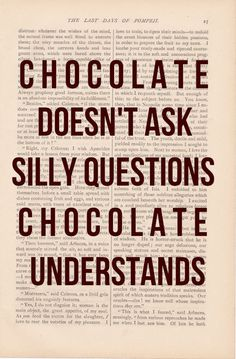 Chocolate understands me.
