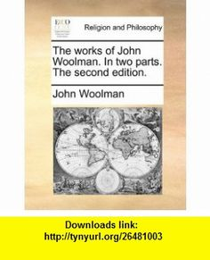 The works of John Woolman. In two parts. The second edition. (9781170851395) John Woolman , ISBN-10: 1170851398  , ISBN-13: 978-1170851395 ,  , tutorials , pdf , ebook , torrent , downloads , rapidshare , filesonic , hotfile , megaupload , fileserve