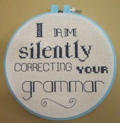 I am silently correcting your grammar - NEEDLEWORK - I made this for mezcraft in the Ongoing Hoopla Swap. I was going for a sampler look and that is why I used all different fonts.Funny story to go Cross Stitching, Cross Stitch Embroidery, Cross Stitch Patterns, Le Point, Blackwork, Needlepoint, Needlework, Lol, Sayings