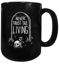 Blackcraft - Never Trust The Living Mug Black Coffee Mug, Coffee Mugs, Home Decor Accessories, Decorative Accessories, Tea Accessories, Die Renaissance, Never Trust The Living, Für Dummies, Goth Home