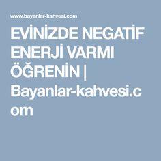 EVİNİZDE NEGATİF ENERJİ VARMI ÖĞRENİN | Bayanlar-kahvesi.com