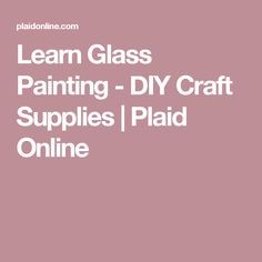 Learn Glass Painting - DIY Craft Supplies | Plaid Online