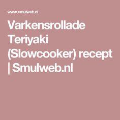 Varkensrollade Teriyaki (Slowcooker) recept | Smulweb.nl