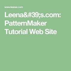 Leena's.com: PatternMaker Tutorial Web Site
