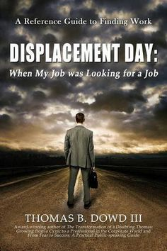 Displacement Day: When My Job was Looking for a Job by Thomas B. Dowd III http://www.amazon.com/dp/1628650788/ref=cm_sw_r_pi_dp_k5aaub1KYQW0E