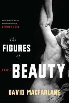 The Figures of Beauty by David Macfarlane, http://www.amazon.com/dp/B00C0ULJ5I/ref=cm_sw_r_pi_dp_5H3Ysb0ZWFG13
