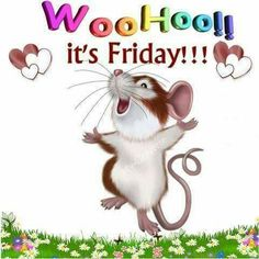 Woo hoo!!! It's Friday!!!