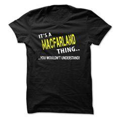 Its a MACFARLAND ThingIt's your thing!MACFARLAND