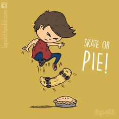 Skate or Die / Skate or Pie!  #illustration #illustrator #illustrationoftheday #artwork #art #drawing #skate #pie #skateordie #lepolit