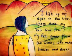 I lift up my eyes  to the hillsWhere does my help come from? Myhelp comes from the LordWho made the heavens  and the earth Psalm 121:1-2  Bible Art by Sneha Mary Johns