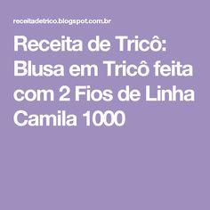 Receita de Tricô: Blusa em Tricô feita com 2 Fios de Linha Camila 1000