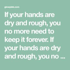 If your hands are dry and rough, you no more need to keep it forever. If your hands are dry and rough, you no more need to keep it forever. There are many home remedies for dry and rough hands and you can use them easily without any hassle. There are many home remedies for …