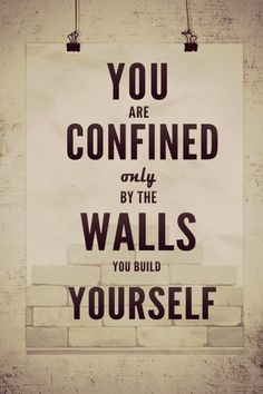 You Are Confined Only By The Walls That You Build Yourself. #Quotes #Inspiration