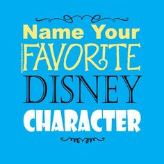 Name your favorite Disney character in the comments below! Rapunzels mine, no surprise!