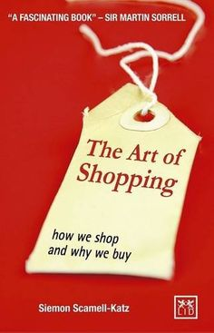 The Art of Shopping: How We Shop and Why We Buy by Siemon Scamell-Katz http://www.amazon.de/dp/1907794220/ref=cm_sw_r_pi_dp_KGsCwb0VVXXB4