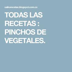 TODAS LAS RECETAS : PINCHOS DE VEGETALES.