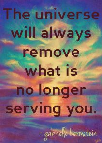 The universe will always remove what is no longer serving you. - #MayCauseMiracles