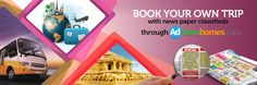 Book your Tours-and-travels Text classifieds online with simple steps for any news paper in major cities such as Delhi, Mumbai, Hyderabad, Chennai and Kolkata in India for affordable price  for more details you can visit: http://www.adfromhomes.com/classified-tours-and-travels-text-ads/