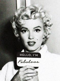 <3 fabulous always. :: Marilyn Monroe:: Hello I'm Fabulous!! :: Marilyn Knows Best! Fabulous - writing this on my next name tag!