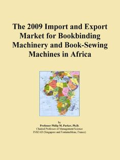 The 2009 Import and Export Market for Bookbinding Machinery and Book-Sewing Machines in Africa  #Book