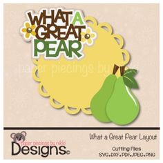 What a Great Pear-scrapbooking and paper craft files SVG Cutting File SVG Cuts silhouette cameo Cricut explore