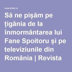Să ne pișăm pe țigănia de la înmormântarea lui Fane Spoitoru și pe televiziunile din România | Revista Kamikaze