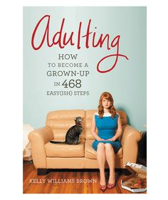 "It might seem like the ""real world"" is still eons away, but it'll sneak up faster than they'd expect. This funny, lighthearted handbook to adulthood was based off of Brown's popular blog, Adulting, and will make grown-up life seem much less scary."