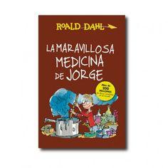 """""""La maravillosa medicina de Jorge"""" (Roald Dahl, Quentin Blake). Editorial: Alfaguara. Edad recomendada: A partir de 9 años."""