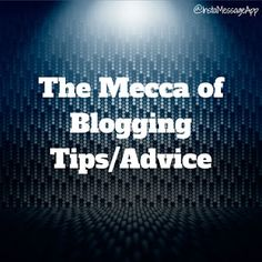 The Mecca of Blogging Tips and Advice A good resource