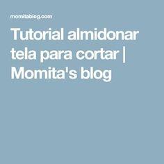 Tutorial almidonar tela para cortar | Momita's blog
