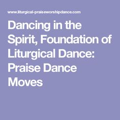 Dancing in the Spirit, Foundation of Liturgical Dance: Praise Dance Moves Worship Dance, Praise Dance, Praise And Worship, Dance Choreography, Dance Moves, Dance Information, Dancing With Jesus, Bible Topics, Kinds Of Dance