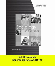 Study Guide for Kendalls Sociology in Our Times (9780495905110) Diana Kendall , ISBN-10: 0495905119  , ISBN-13: 978-0495905110 ,  , tutorials , pdf , ebook , torrent , downloads , rapidshare , filesonic , hotfile , megaupload , fileserve