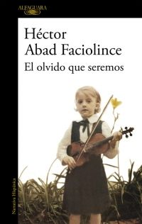 Buy El olvido que seremos by Héctor Abad Faciolince and Read this Book on Kobo's Free Apps. Discover Kobo's Vast Collection of Ebooks and Audiobooks Today - Over 4 Million Titles! Oblivion, Reading Online, Books Online, Love Book, This Book, Irvine Welsh, Kindle, Ga In, Booker T