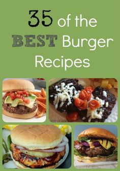 35 of the Best Burger Recipes - ha ha I'm so making burgers for dinner tonite