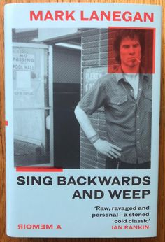 Sing Backwards and Weep: A Memoir by Mark Lanegan. A gritty, gripping memoir by the singer Mark Lanegan (Screaming Trees). Signed to title page. Mark Lanegan, Ian Rankin, Acid Rock, Fall From Grace, Title Page, Music Books, Alternative Music, Popular Music, A Decade