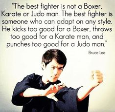 The best fighter is not a Boxer, Karate or Judo man. The best fighter is someone who can adapt on any style. He kicks too good for a Boxer, Throws too good for a karate man, and punches too good for a Judo man. Jiu Jitsu, Kung Fu, Fortes Fortuna Adiuvat, Martial Arts Quotes, Bruce Lee Quotes, Jeet Kune Do, Motivational Quotes, Inspirational Quotes, Yoga Quotes