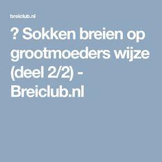 🙋 Sokken breien op grootmoeders wijze (deel 2/2) - Breiclub.nl