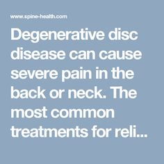 Degenerative disc disease can cause severe pain in the back or neck. The most common treatments for relieving degenerative disc disease pain are. Chronic Pain, Fibromyalgia, Treatment For Back Pain, Severe Sciatica, Severe Back Pain, Degenerative Disc Disease, Spine Health, Nerve Pain, Back Pain Relief