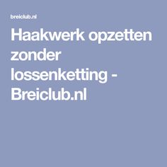 Haakwerk opzetten zonder lossenketting - Breiclub.nl