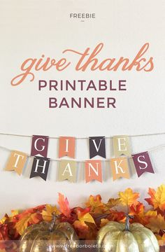 """Who said you can't have Thanksgiving Decorations? This free """"Give Thanks"""" printable banner will add a little fall flair to your home! via @freeborboleta"""