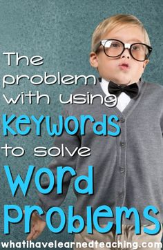 Why shouldn't I use keywords to teach word problems?  What's wrong with that?  Find out on What I Have Learned.